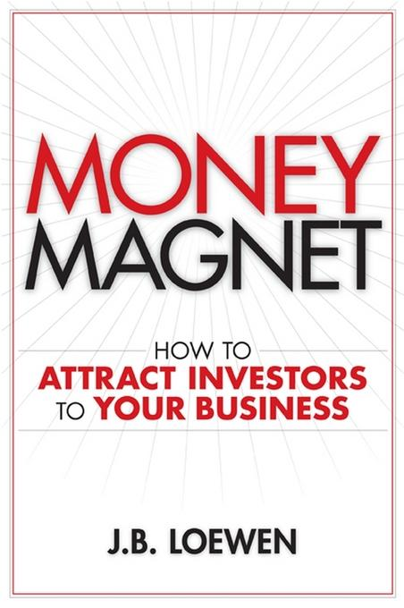 Money Magnet: How to Attract Investors to Your Business EB9780470738801