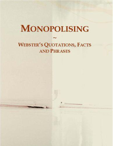 Monopolising: Webster?s Quotations, Facts and Phrases EB9780546714630
