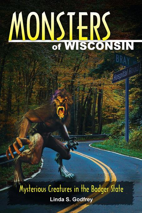 Monsters of Wisconsin: Mysterious Creatures in the Badger State EB9780811745017