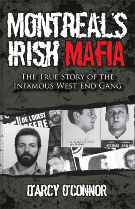 Montreal's Irish Mafia: The True Story of the Infamous West End Gang EB9780470159248