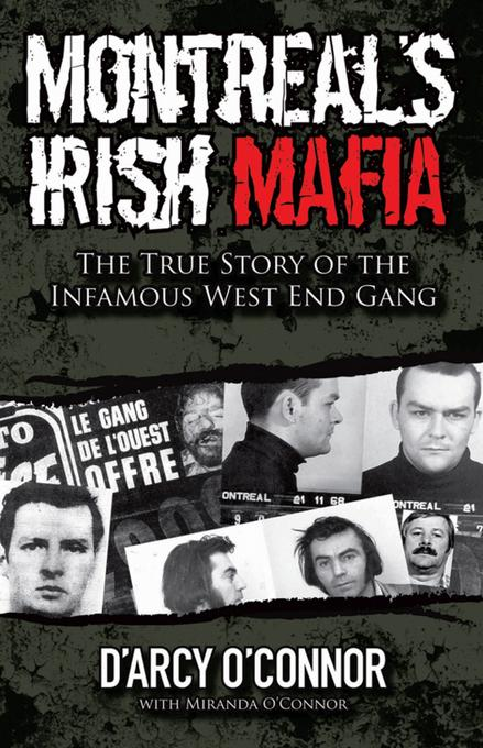 Montreal's Irish Mafia: The True Story of the Infamous West End Gang EB9780470676158