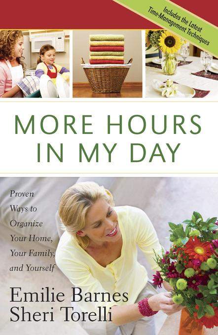 More Hours in My Day: Proven Ways to Organize Your Home, Your Family, and Yourself EB9780736933162
