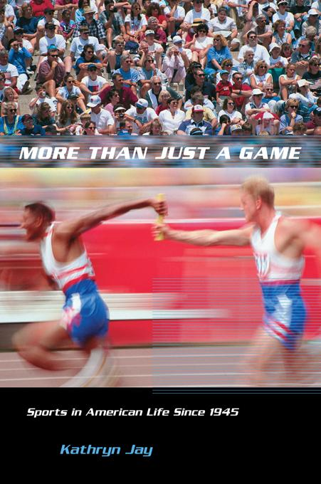More Than Just a Game: Sports in American Life Since 1945 EB9780231500708