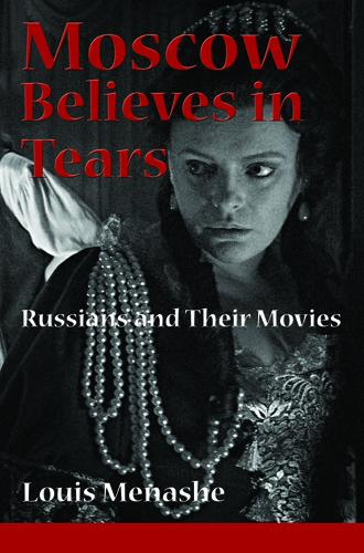 Moscow Believes in Tears: Russians and Their Movies EB9780984583225