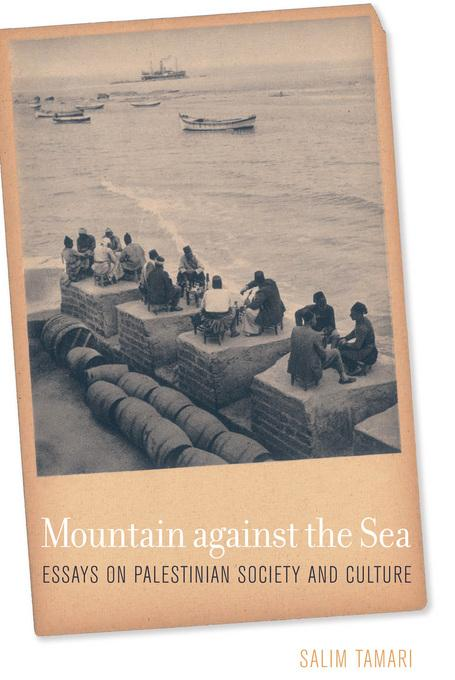 Mountain against the Sea: Essays on Palestinian Society and Culture EB9780520942424