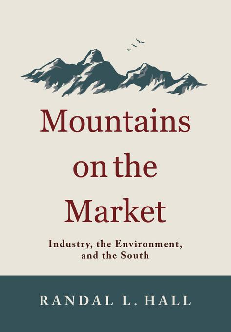 Mountains on the Market: Industry, the Environment, and the South EB9780813140469