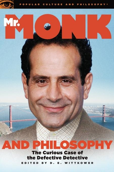 Mr. Monk and Philosophy: The Curious Case of the Defective Detective EB9780812697438