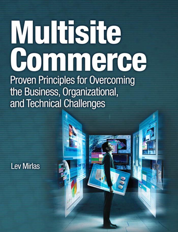 Multisite Commerce: Proven Principles for Overcoming the Business, Organizational, and Technical Challenges EB9780137034185
