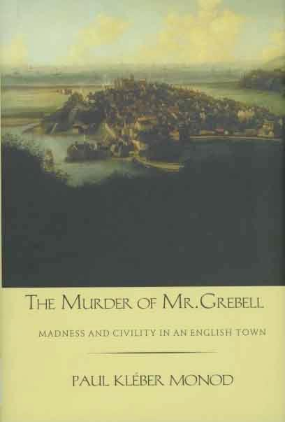 Murder of Mr. Grebell: Madness and Civility in an English Town EB9780300130195
