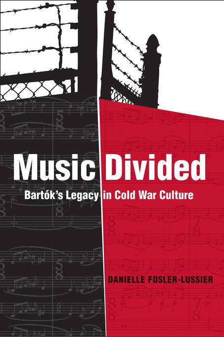 Music Divided: Bart?k's Legacy in Cold War Culture EB9780520933392