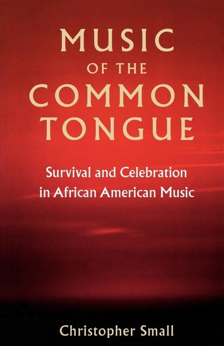 Music of the Common Tongue: Survival and Celebration in African American Music EB9780819572257