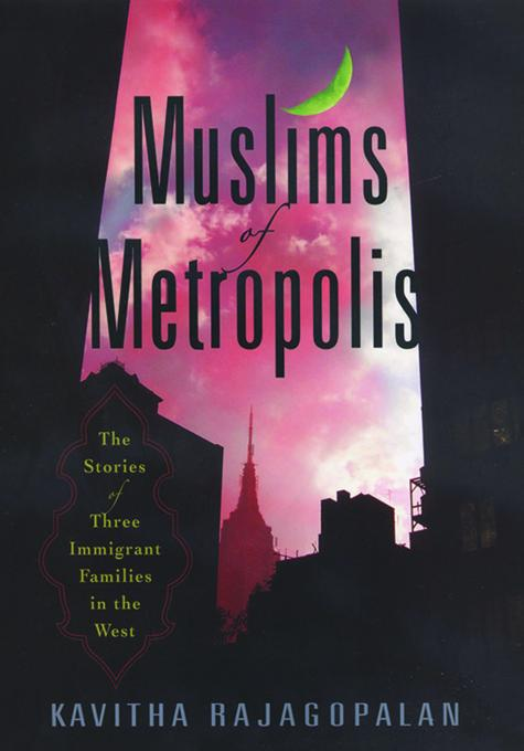 Muslims of Metropolis: The Stories of Three Immigrant Families in the West EB9780813545516