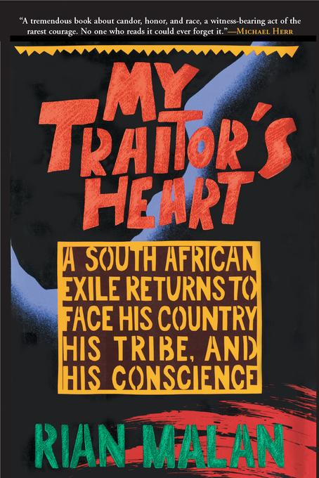 My Traitor's Heart: A South African Exile Returns to Face His Country, His Tribe, and His Conscience EB9780802193902