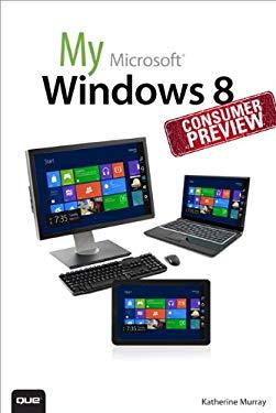 My Windows 8 Consumer Preview: A Sneak Peek at the Windows 8 Public Beta EB9780133071023