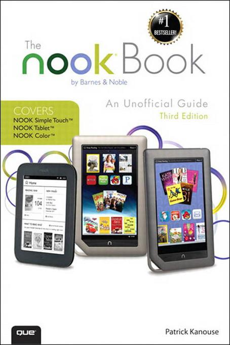 NOOK Book, The: An Unofficial Guide: Everything you need to know about the NOOK Tablet, NOOK Color, and the NOOK Simple Touch, 3/e EB9780133013382