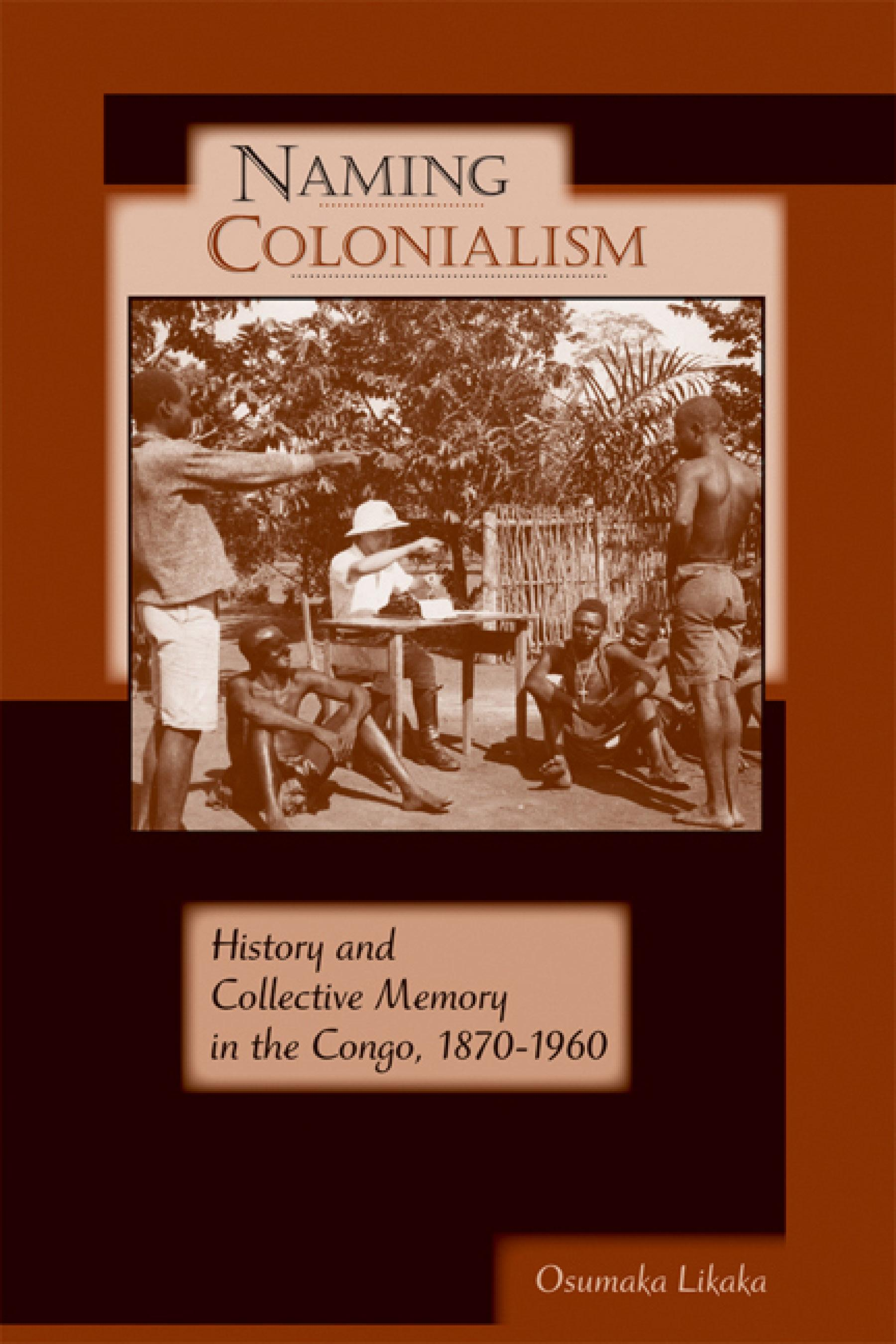 Naming Colonialism: History and Collective Memory in the Congo, 1870-1960 EB9780299233631