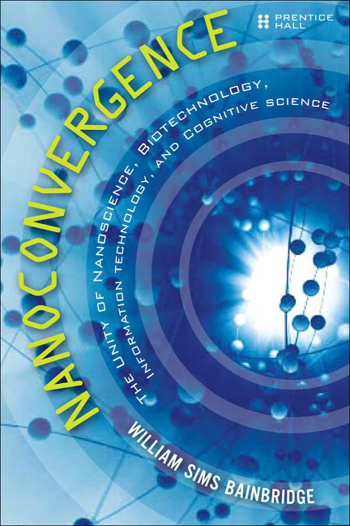 Nanoconvergence: The Unity of Nanoscience, Biotechnology, Information Technology and Cognitive Science EB9780135138427