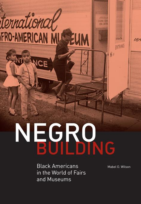 Negro Building: Black Americans in the World of Fairs and Museums EB9780520952492