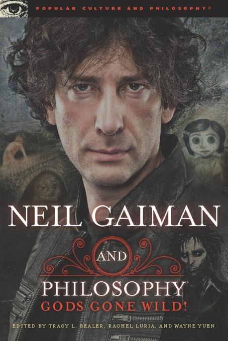 Neil Gaiman and Philosophy: Gods Gone Wild! EB9780812697919