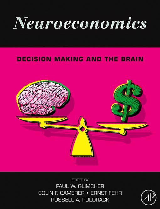 Neuroeconomics: Decision Making and the Brain EB9780080921068