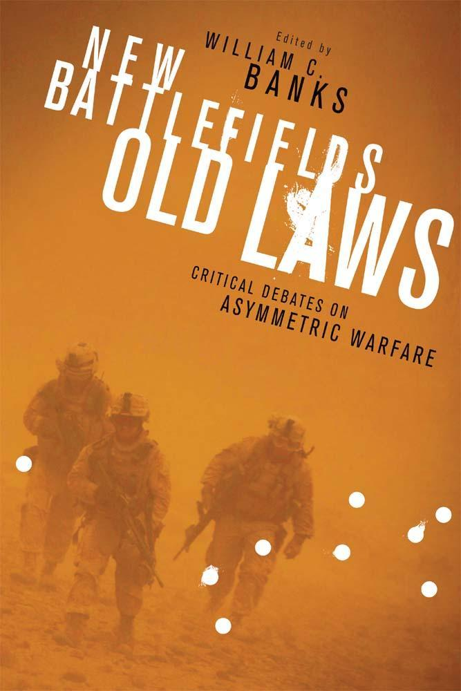 New Battlefields/Old Laws: Critical Debates on Asymmetric Warfare EB9780231526562