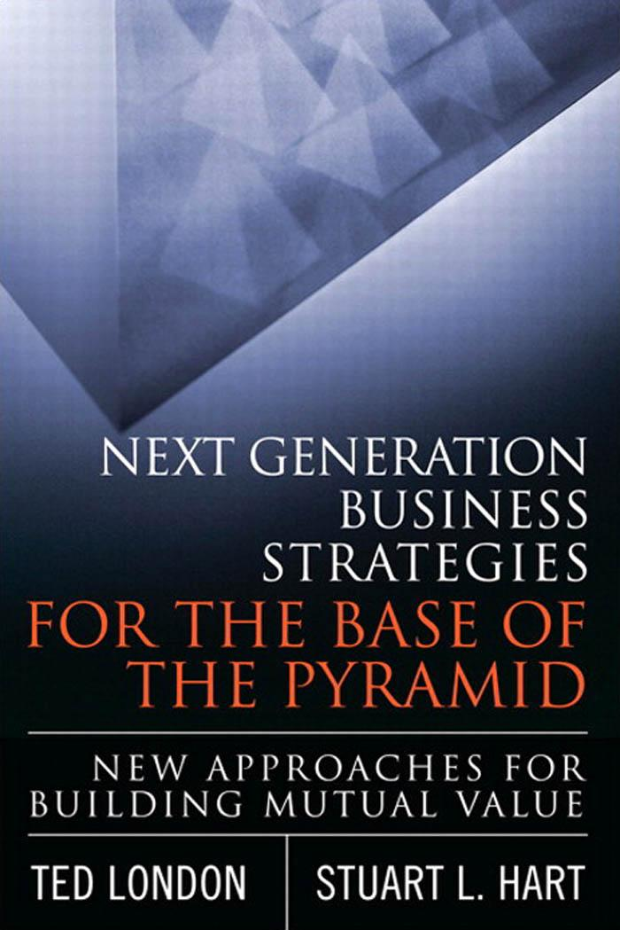 Next Generation Business Strategies for the Base of the Pyramid: New Approaches for Building Mutual Value EB9780132312363