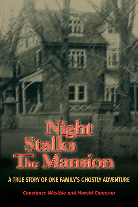 Night Stalks the Mansion: A True Story of One Family's Ghostly Adventure EB9780811741156