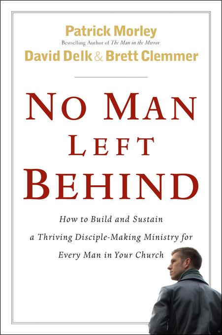 No Man Left Behind: How to Build and Sustain a Thriving Disciple-Making Ministry for Every  Man in Your Church EB9780802480040