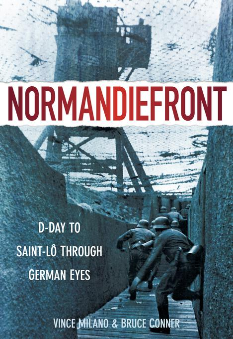 Normandiefront: D-Day to Saint-Lo Through German Eyes EB9780752472867