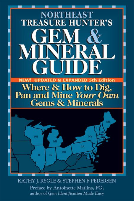 Northeast Treasure Hunter's Gem & Mineral Guide, 5th Edition: Where & How to Dig, Pan and Mine Your Own Gems & Minerals EB9780943763804