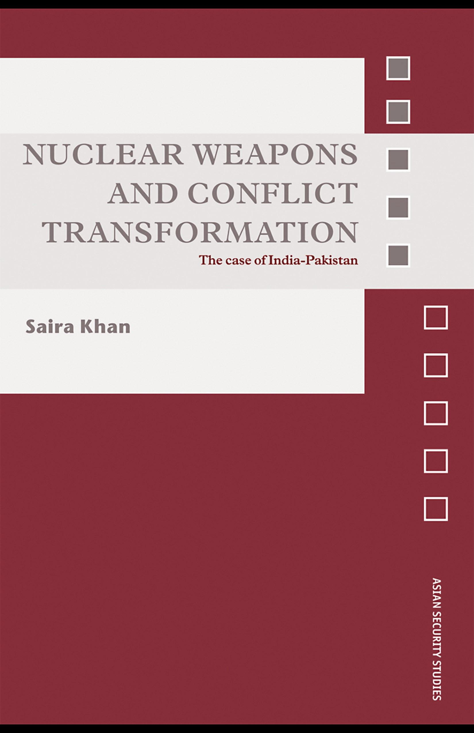 Nuclear Weapons and Conflict Transformation: The Case of India-Pakistan EB9780203891766