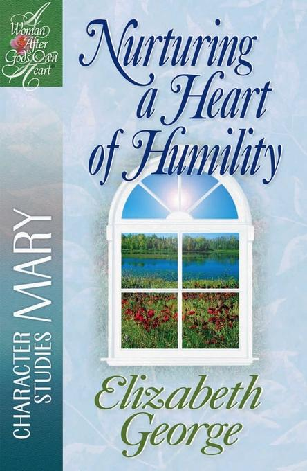 Nurturing a Heart of Humility: The Life of Mary EB9780736933186