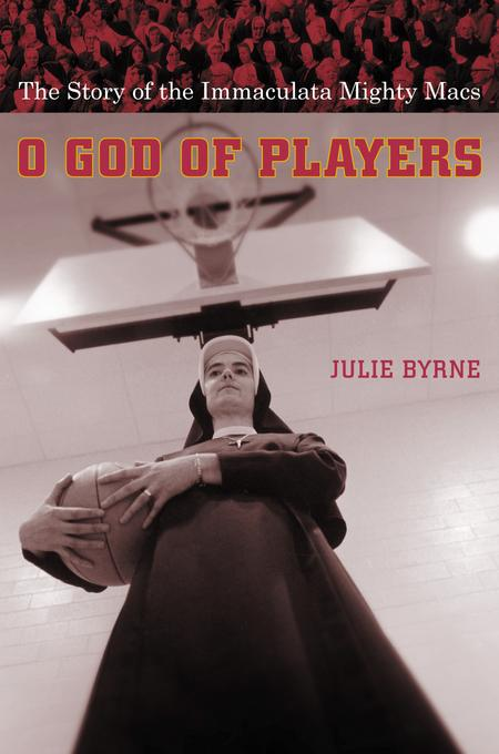 O God of Players: The Story of the Immaculata Mighty Macs EB9780231501958