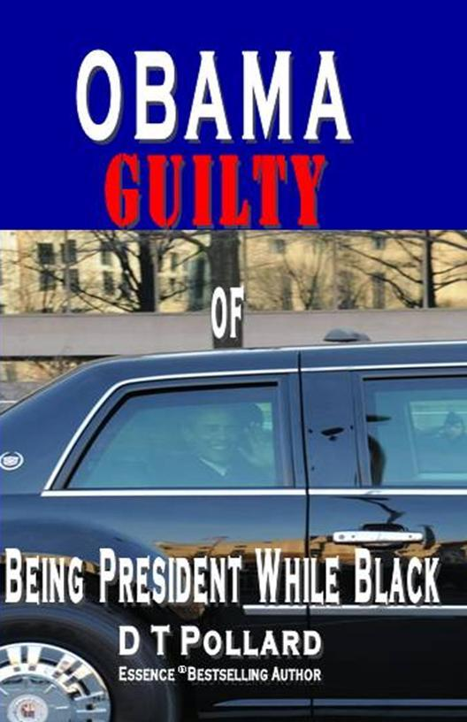 OBAMA GUILTY of BEING PRESIDENT WHILE BLACK EB9780982460634