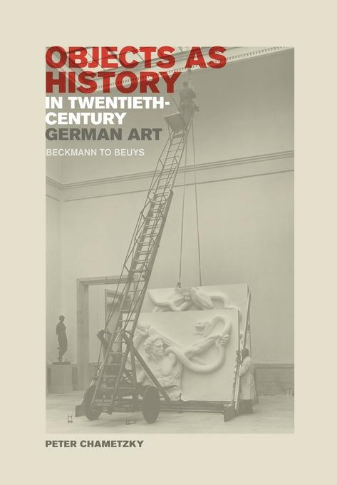 Objects as History in Twentieth-Century German Art: Beckmann to Beuys EB9780520947481