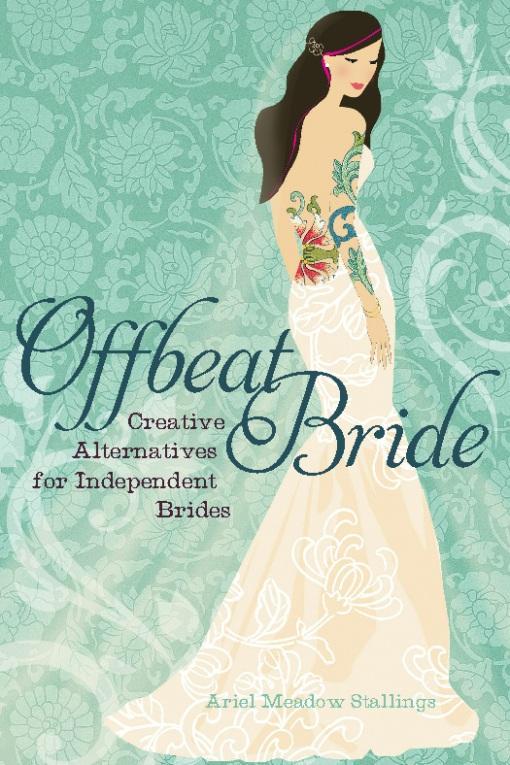 Offbeat Bride: Taffeta-Free Alternatives for Independent Brides EB9780786741281
