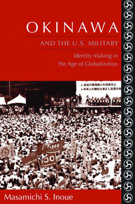 Okinawa and the U.S. Military: Identity Making in the Age of Globalization EB9780231511148