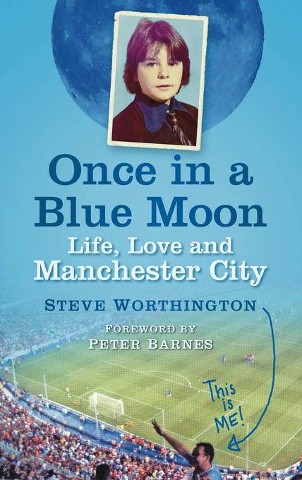 Once in a Blue Moon: Life, Love and Manchester City EB9780752467535