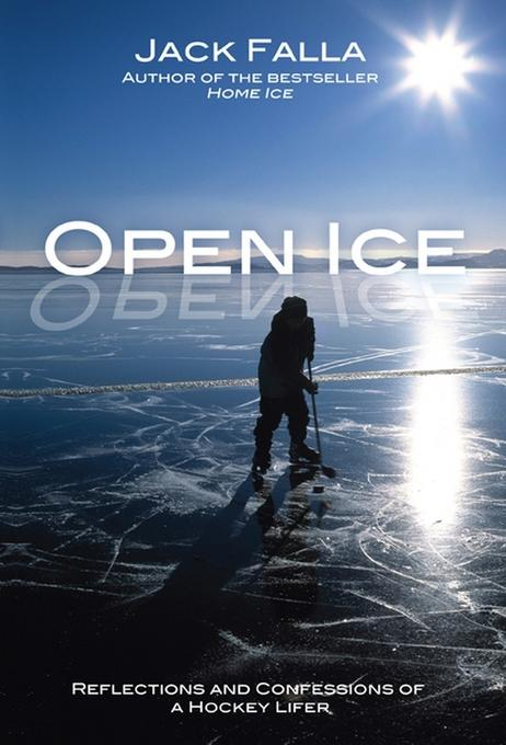 Open Ice: Reflections and Confessions of a Hockey Lifer EB9780470738719