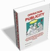 Operation Publicity: The Essential Guide for Doctors Who Want to Maximize Publicity for Their Practices, Procedures and Products EB9780979479502