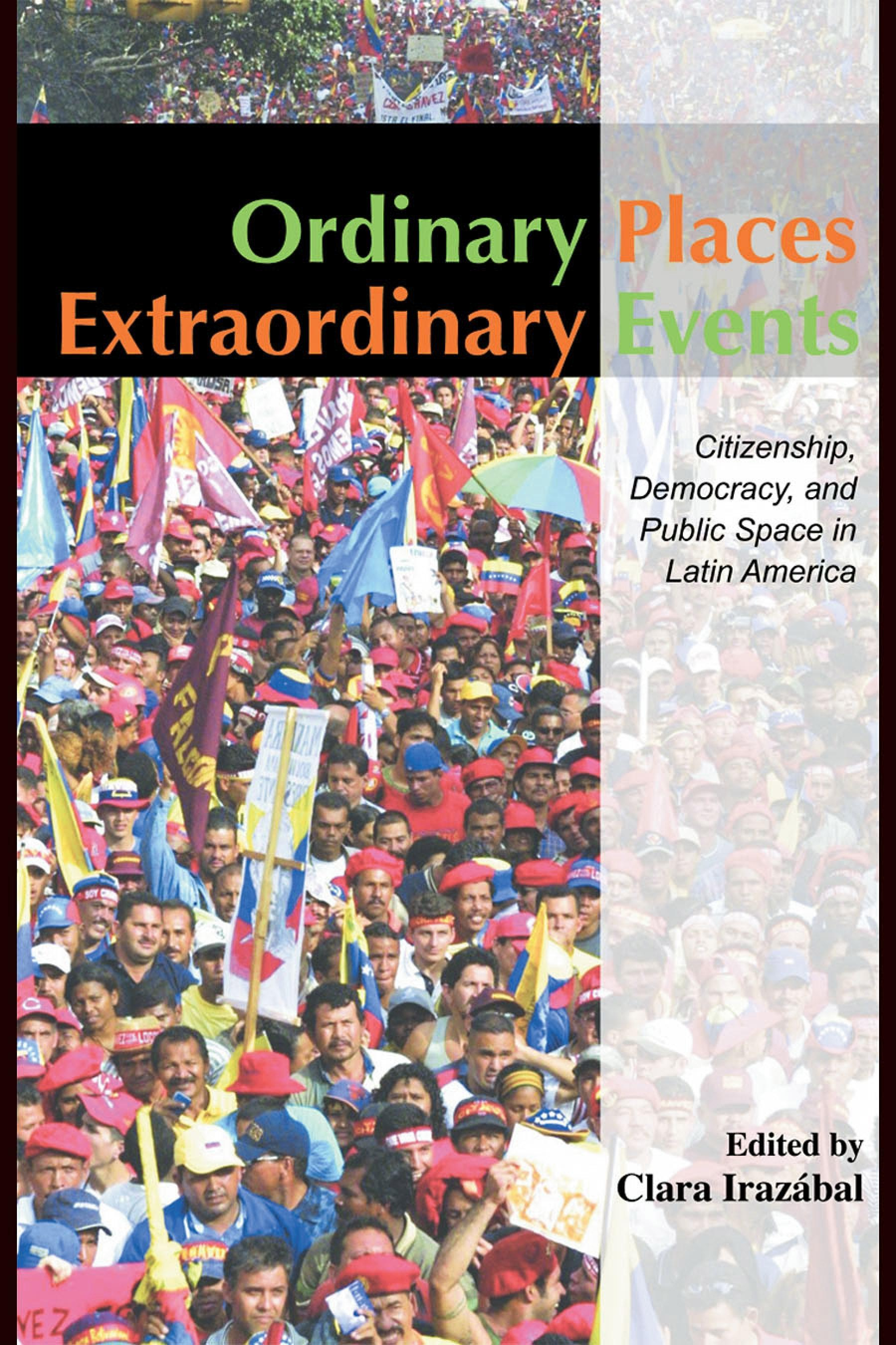 Ordinary Places/Extraordinary Events: Citizenship, Democracy and Public Space in Latin America