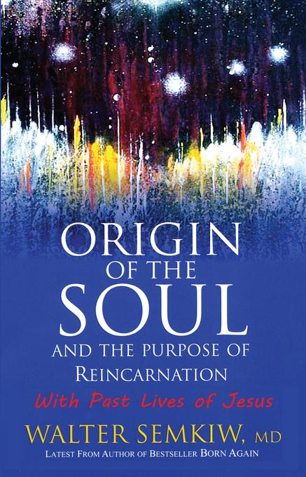 Origin of the Soul and the Purpose of Reincarnation EB9780966298239
