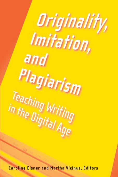 Originality, Imitation, and Plagiarism: Teaching Writing in the Digital Age