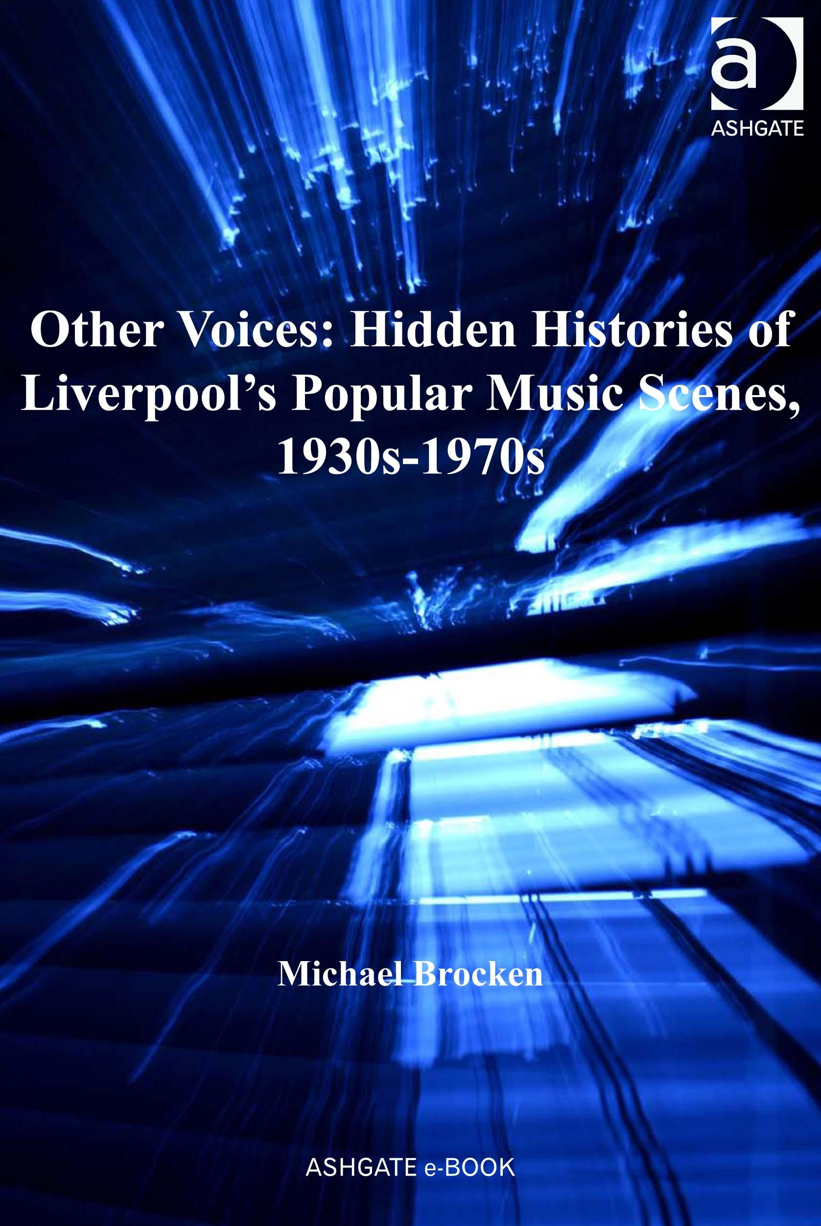 Other Voices: Hidden Histories of Liverpool's Popular Music Scenes, 1930s-1970s EB9780754699170
