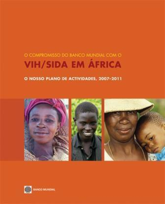 Our Commitment (Portuguese): World Bank's Africa Region HIV/AIDS Agenda for Action 2007-2011