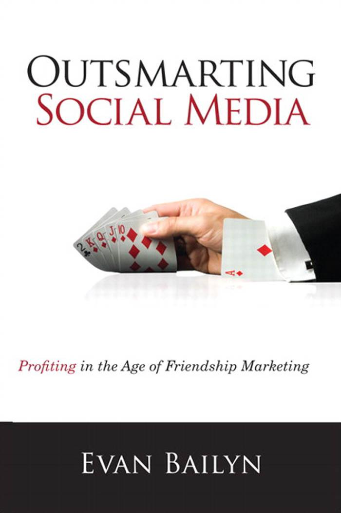 Outsmarting Social Media: Profiting in the Age of Friendship Marketing EB9780132861380