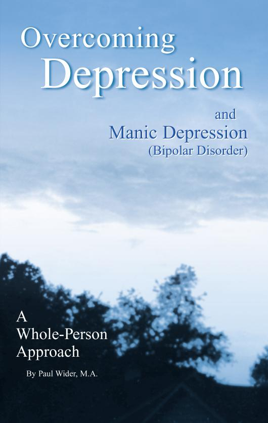 Overcoming Depression and Manic Depression (Bipolar Disorder)  A Whole-Person Approach EB9780964915183