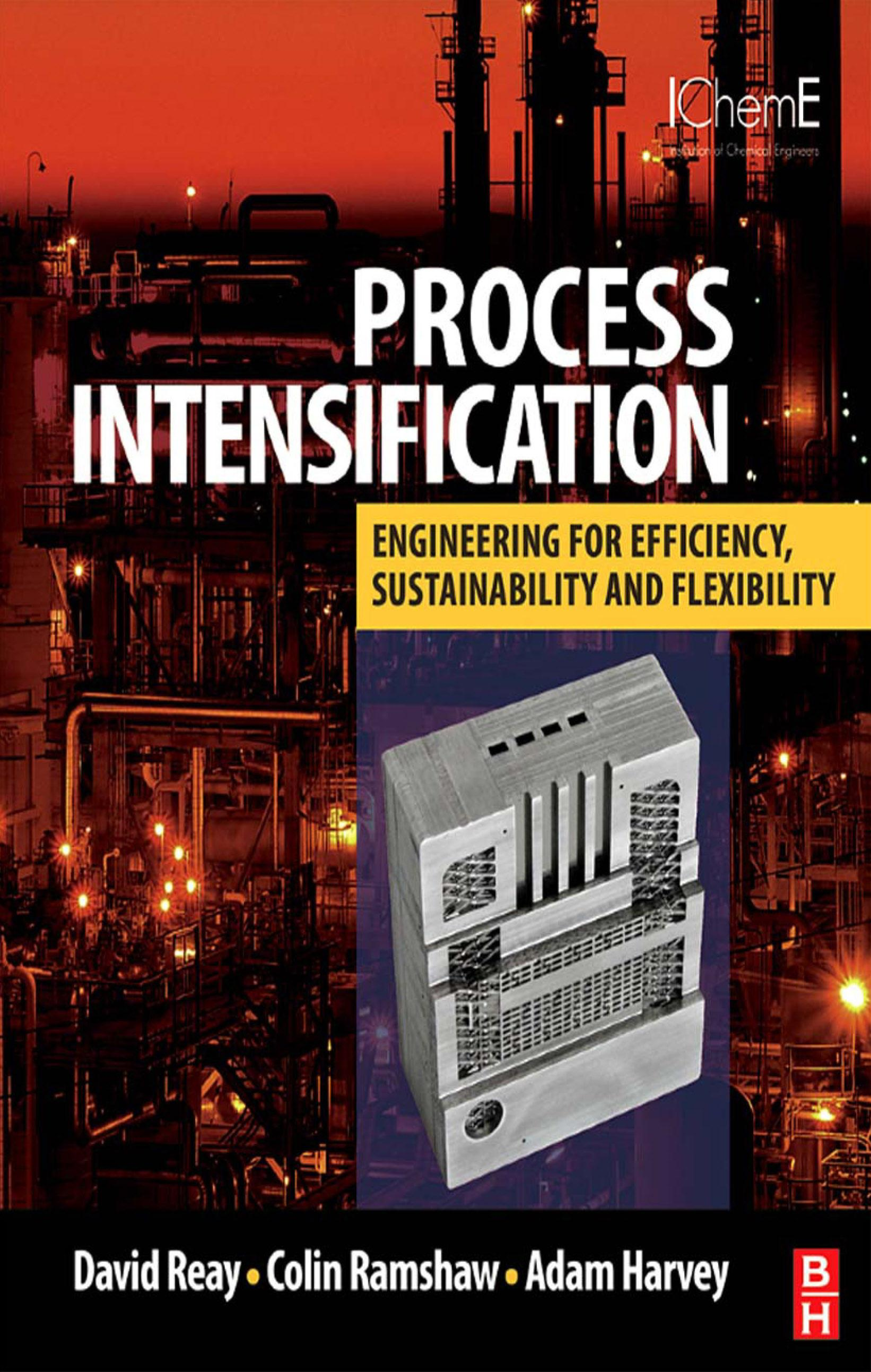 PROCESS INTENSIFICATION: Engineering for Efficiency, Sustainability and Flexibility EB9780080558080