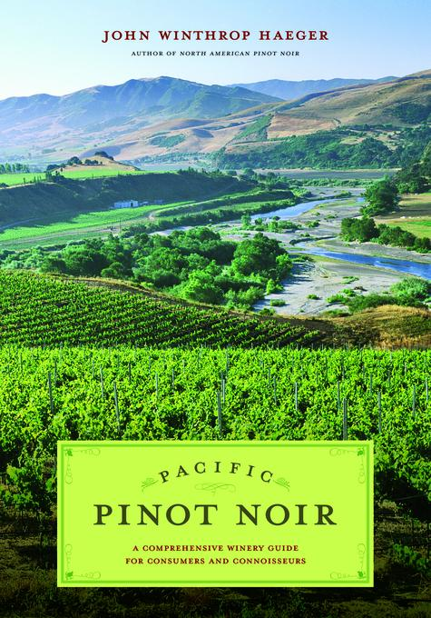 Pacific Pinot Noir: A Comprehensive Winery Guide for Consumers and Connoisseurs EB9780520942110