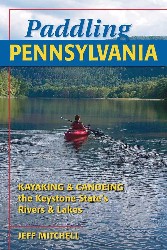 Paddling Pennsylvania: Kayaking and Canoeing the Keystone State's Rivers and Lakes EB9780811741224